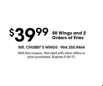 $39.99 50 Wings and 2 Orders of Fries. With this coupon. Not valid with other offers or prior purchases. Expires 2-04-17.