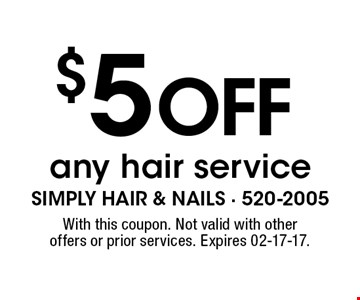 $5 off any hair service. With this coupon. Not valid with other offers or prior services. Expires 02-17-17.