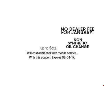 $22.95 No Dealer Fee for January! nonsyntheticoil change . Will cost additional with mobile service.With this coupon. Expires 02-04-17.