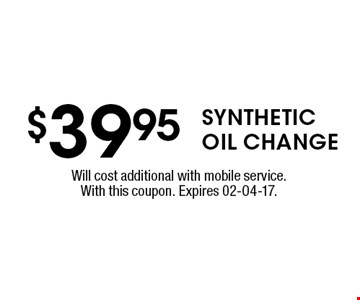 $39.95 syntheticoil change. Will cost additional with mobile service.With this coupon. Expires 02-04-17.