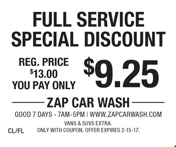 $9.25 Full Service Special Discount. Reg. price $13.00. Vans & SUVs extra. Only with coupon. Offer expires 2-15-17.CL/FL