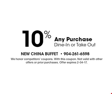 10%Any Purchase Dine-In or Take Out. We honor competitors' coupons. With this coupon. Not valid with other offers or prior purchases. Offer expires 2-04-17.