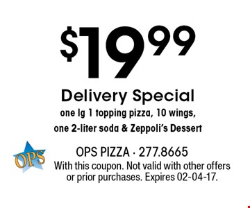 $19.99 Delivery Special one lg 1 topping pizza, 10 wings, one 2-liter soda & Zeppoli's Dessert. With this coupon. Not valid with other offers or prior purchases. Expires 02-04-17.