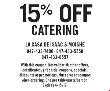 15% off catering. With this coupon. Not valid with other offers, certificates, gift cards, coupons, specials, discounts or promotions. Must present coupon when ordering. One per table/party/person. Expires 4-15-17.
