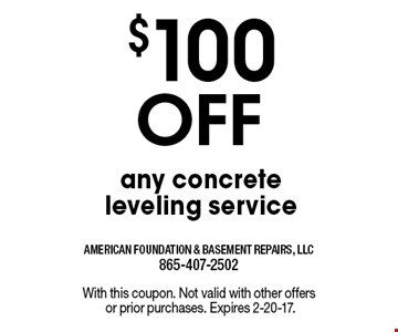 $100 Off any concrete leveling service. With this coupon. Not valid with other offersor prior purchases. Expires 2-20-17.