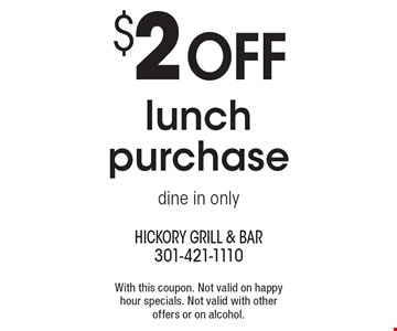 $2 off lunch purchase. Dine in only. With this coupon. Not valid on happy hour specials. Not valid with other offers or on alcohol.