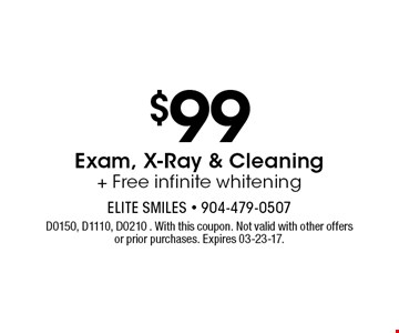 $99 Exam, X-Ray & Cleaning + Free infinite whitening. D0150, D1110, D0210 . With this coupon. Not valid with other offers or prior purchases. Expires 03-23-17.