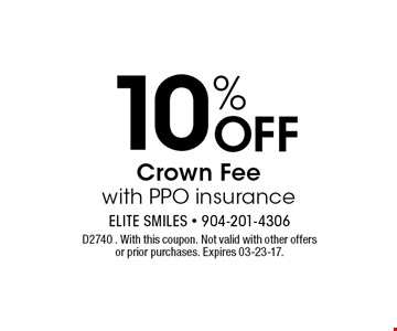 10% Off Crown Fee with PPO insurance. D2740 . With this coupon. Not valid with other offers or prior purchases. Expires 03-23-17.