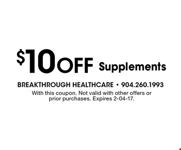 $10 Off Supplements. With this coupon. Not valid with other offers or prior purchases. Expires 2-04-17.