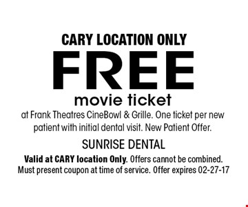 FREE movie ticket at Frank Theatres CineBowl & Grille. One ticket per new patient with initial dental visit. New Patient Offer.. Valid at CARY location Only. Offers cannot be combined. Must present coupon at time of service. Offer expires 02-27-17