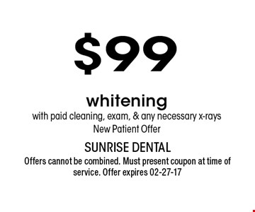$99 whitening with paid cleaning, exam, & any necessary x-raysNew Patient Offer. Offers cannot be combined. Must present coupon at time of service. Offer expires 02-27-17