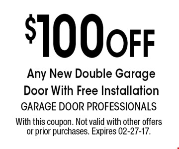 $100 Off Any New Double Garage Door With Free Installation. With this coupon. Not valid with other offers or prior purchases. Expires 02-27-17.