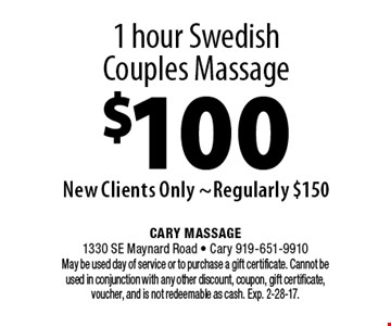 1 hour Swedish Couples Massage $100New Clients Only ~Regularly $150. Cary Massage 1330 SE Maynard Road - Cary 919-651-9910 May be used day of service or to purchase a gift certificate. Cannot be used in conjunction with any other discount, coupon, gift certificate, voucher, and is not redeemable as cash. Exp. 2-28-17.