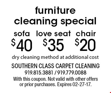 furniture cleaning special $40sofa. dry cleaning method at additional cost. With this coupon. Not valid with other offers or prior purchases. Expires 02-27-17.