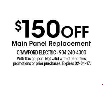 $150 Off Main Panel Replacement. With this coupon. Not valid with other offers, promotions or prior purchases. Expires 02-04-17.