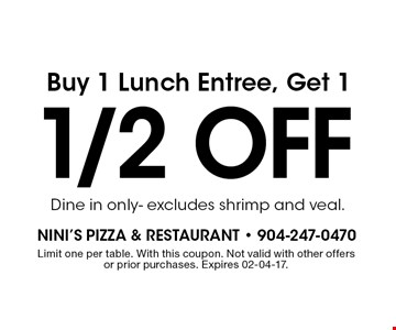 50% OFF Lunch Entree. Buy one lunch entree get another 1/2 off. Dine in only- excludes shrimp and veal.. Limit one per table. With this coupon. Not valid with other offers or prior purchases. Expires 02-04-17.