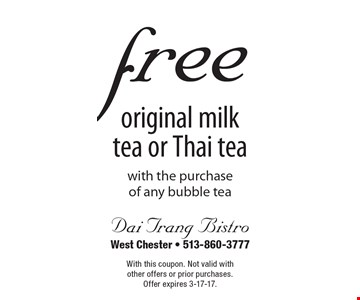 free original milk tea or Thai tea with the purchase of any bubble tea. With this coupon. Not valid with other offers or prior purchases. Offer expires 3-17-17.