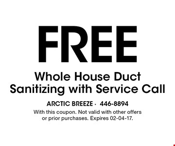 Free Whole House DuctSanitizing with Service Call. With this coupon. Not valid with other offers or prior purchases. Expires 02-04-17.