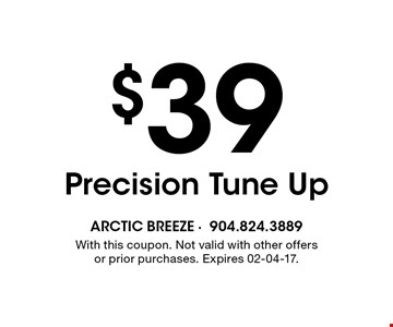 $39 Precision Tune Up. With this coupon. Not valid with other offers or prior purchases. Expires 02-04-17.