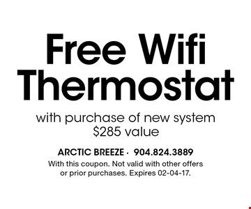 Free Wifi Thermostat with purchase of new system $285 value. With this coupon. Not valid with other offers or prior purchases. Expires 02-04-17.