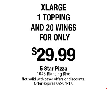 $29.99 xlarge 1 topping and 20 wings FOR ONLY. 5 Star Pizza 1045 Blanding BlvdNot valid with other offers or discounts. Offer expires 02-04-17.
