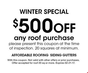 $500 Off any roof purchase please present this coupon at the timeof inspection. 20 squares at minimum.. With this coupon. Not valid with other offers or prior purchases. Offer accepted for roof 20 sq or more. Expires 02-21-17.