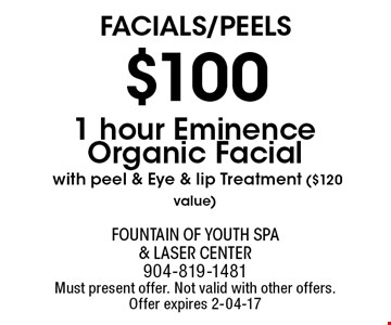 $100 1 hour Eminence Organic Facial with peel & Eye & lip Treatment ($120 value). Fountain of Youth Spa & Laser Center904-819-1481Must present offer. Not valid with other offers. Offer expires 2-04-17