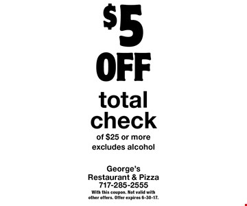 $5 OFF total check of $25 or more. Excludes alcohol. With this coupon. Not valid with other offers. Offer expires 6-30-17.
