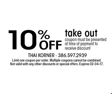 10% Off take out coupon must be presented at time of payment to receive discount. Limit one coupon per order. Multiple coupons cannot be combined. Not valid with any other discounts or special offers. Expires 02-04-17.