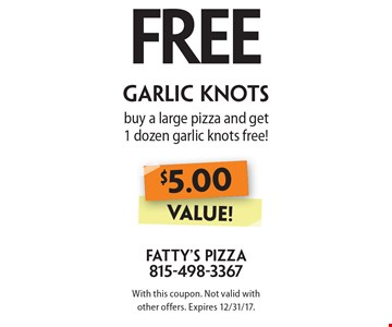 Free garlic knots - Buy a large pizza and get 1 dozen garlic knots free! $5.00 value! With this coupon. Not valid with other offers. Expires 12/31/17.