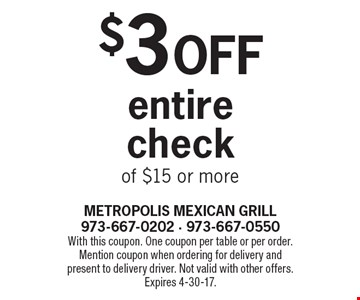 $3 Off entire check of $15 or more. With this coupon. One coupon per table or per order. Mention coupon when ordering for delivery and present to delivery driver. Not valid with other offers. Expires 4-30-17.