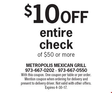 $10 Off entire check of $50 or more. With this coupon. One coupon per table or per order. Mention coupon when ordering for delivery and present to delivery driver. Not valid with other offers. Expires 4-30-17.
