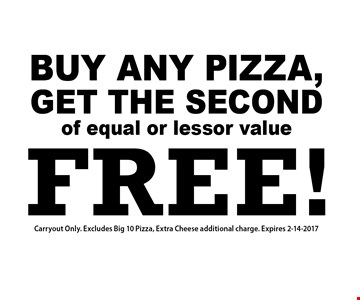 FREE! buy ANY pizza,Get the secondof equal or lessor value.