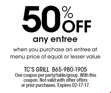50% Off any entreewhen you purchase an entree at menu price of equal or lesser value. TC's Grill865-980-1905One coupon per party/table/group. With this coupon. Not valid with other offers or prior purchases. Expires 02-17-17.