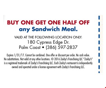 BOGO half off any sandwich meal. VALID AT THE FOLLOWING LOCATION ONLY: 180 Cypress Edge Dr., Palm Coast - (386) 597-2837. Zaxby'sExpires 1/31/17. Cannot be combined. One offer or discount per order. No cash value. No substitutions. Not valid at any other locations.  2016 Zaxby's Franchising LLC