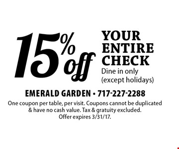 15% off Your entire check. Dine in only (except holidays). One coupon per table, per visit. Coupons cannot be duplicated & have no cash value. Tax & gratuity excluded. Offer expires 3/31/17.