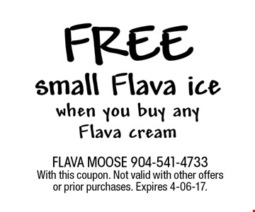 free small Flava icewhen you buy any Flava cream. FLAVA MOOSE 904-541-4733 With this coupon. Not valid with other offers or prior purchases. Expires 4-06-17.