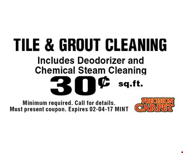 30¢ sq.ft. tile & Grout Cleaning. Minimum required. Call for details. Must present coupon. Expires 02-04-17 MINT