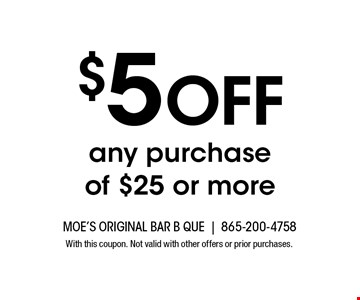 $5 Off any purchaseof $25 or more. With this coupon. Not valid with other offers or prior purchases.