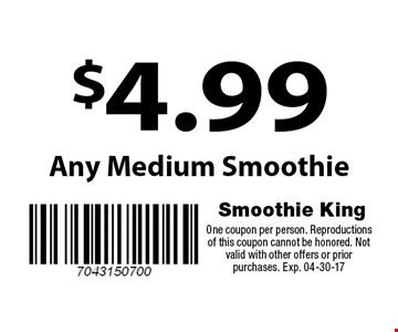 $4.99 Any Medium Smoothie. One coupon per person. Reproductions of this coupon cannot be honored. Not valid with other offers or prior purchases. Exp. 04-30-17