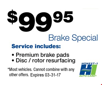 $99 Brake Special Service Includes: Premium brake pads, Disc/rotor resurfacing. *most vehicles. Cannot combine with any other offers. Expires 03-31-17.