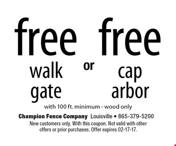 free walk gate with 100 ft. minimum - wood only. New customers only. With this coupon. Not valid with otheroffers or prior purchases. Offer expires 02-17-17.
