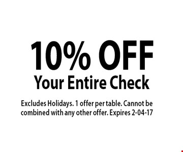 10% OFF Your Entire Check. Excludes Holidays. 1 offer per table. Cannot be combined with any other offer. Expires 2-04-17