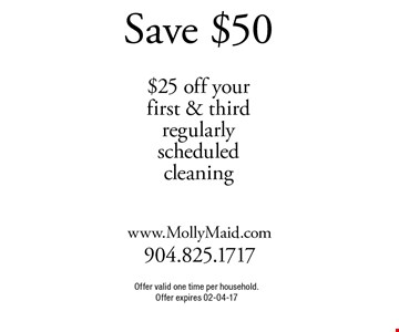 Save $50 $25 off your first & thirdregularly scheduled cleaning. Offer valid one time per household.Offer expires 02-04-17