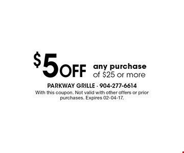 $5 Off any purchaseof $25 or more. With this coupon. Not valid with other offers or prior purchases. Expires 02-04-17.