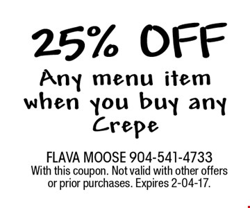25% off Any menu item when you buy any Crepe. FLAVA MOOSE 904-541-4733 With this coupon. Not valid with other offers or prior purchases. Expires 2-04-17.