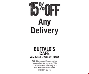 15%Off Any Delivery. With this coupon. Please mention coupon when placing order. Valid at Woodstock location only. Not valid with other offers. Offer expires 4-29-17.