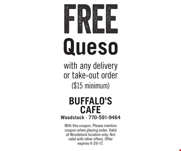 Free Queso with any delivery or take-out order ($15 minimum). With this coupon. Please mention coupon when placing order. Valid at Woodstock location only. Not valid with other offers. Offer expires 4-29-17.
