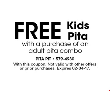 FREE Kids Pita with a purchase of an adult pita combo . With this coupon. Not valid with other offersor prior purchases. Expires 02-04-17.