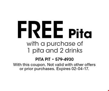 FREE Pita with a purchase of1 pita and 2 drinks. With this coupon. Not valid with other offersor prior purchases. Expires 02-04-17.